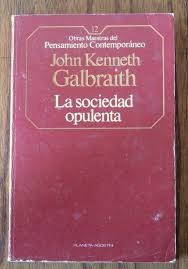 john kenneth galbraith - la sociedad opulenta