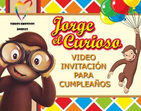 Jorge El Curioso Invitacion En Video Para Cumpleaños