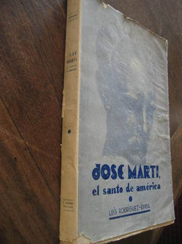 jose marti, el santo de america i. rodriguez embil dedicado