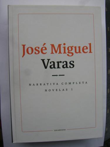 josé miguel varas / narrativa completa (novelas i) / nuevo