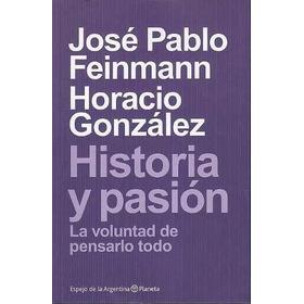 Jose Pablo Feinmann Horacio Gonzalez  Historia Y Pasion