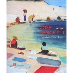 Jose Pancetti: 1902-1958: Marinheiro, Pintor E Poeta...