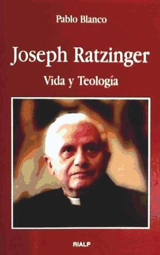 joseph ratzinger. vida y teología(libro biografías)