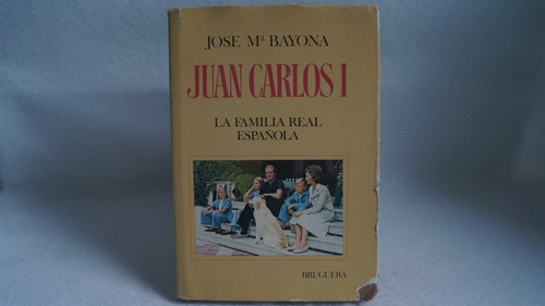 juan carlos i la familia real española / josé ma. bayona