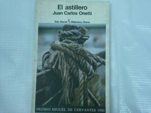 juan carlos onetti, el astillero, seix barral, españa, 1980,