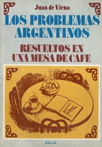 juan de viena - problemas argentinos resueltos en mesa cafe