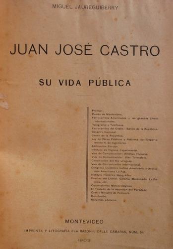 juan jose castro su vida publica ferrocarriles obras 1903