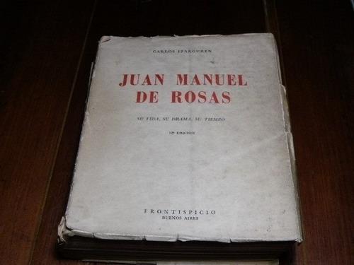 juan manuel de rosas su vida,su drama ,su tiempo   , libro