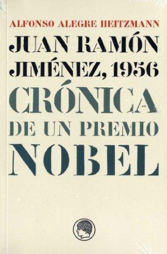 juan ramón jiménez, 1956 : crónica de un premio nobel :