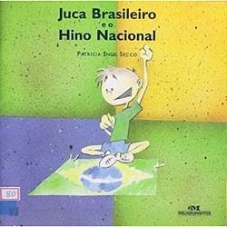 juca brasileiro e o hino nacional, patricia engel secco