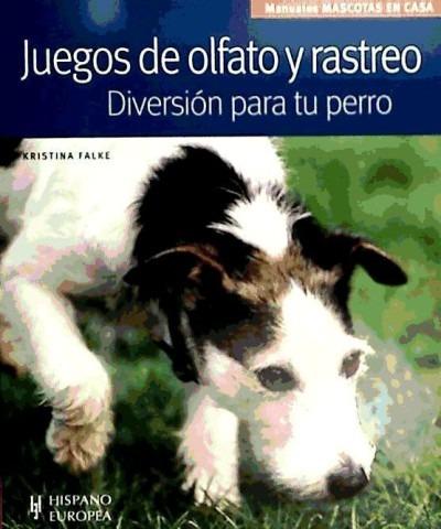juegos de olfato y rastreo. diversión para tu perro(libro )