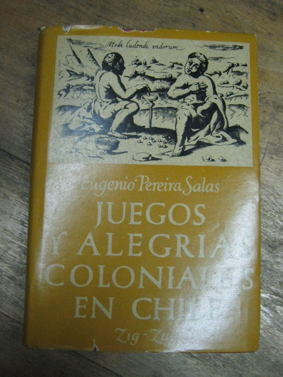 Juegos y alegr as coloniales de chile de e pereira salas for Salas coloniales