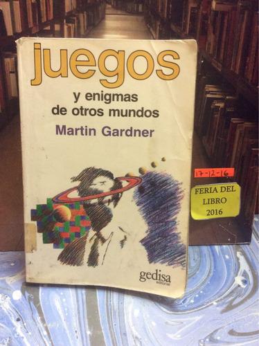juegos y enigmas de otros mundos. martin gardner