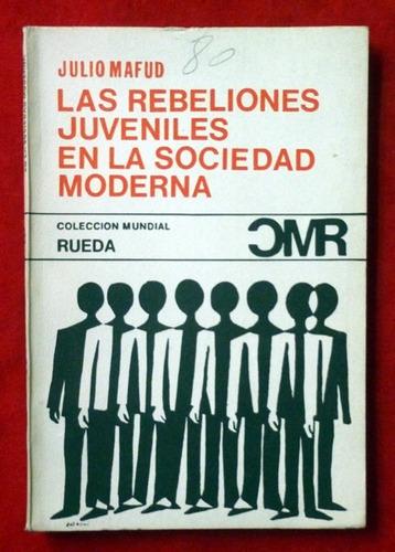 julio mafud las rebeliones juveniles en la sociedad moderna