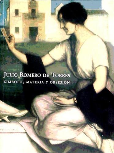 julio romero de torres: simbolo, materia y obsesion(libro )