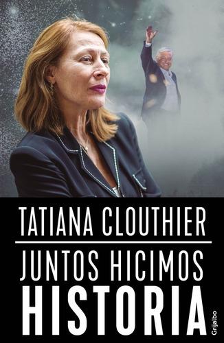 juntos hicimos historia - tatiana clouthier - nuevo