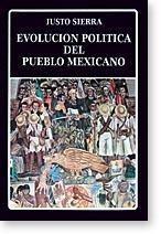 justo sierra - evolución política del pueblo mexicano