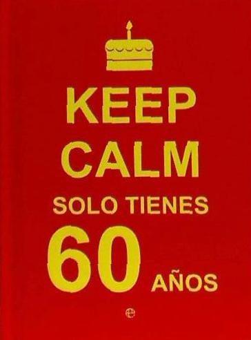 keep calm, solo tienes 60 años(libro varios)