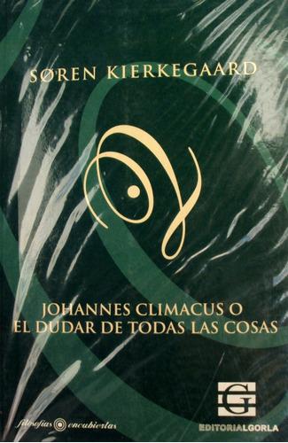 kierkegaard - johannes climacus o el dudar de todas las cosa