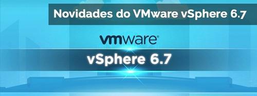 kit licença vmware-vcsa-6.7+vsphere-esx-6.7 tudo liberado