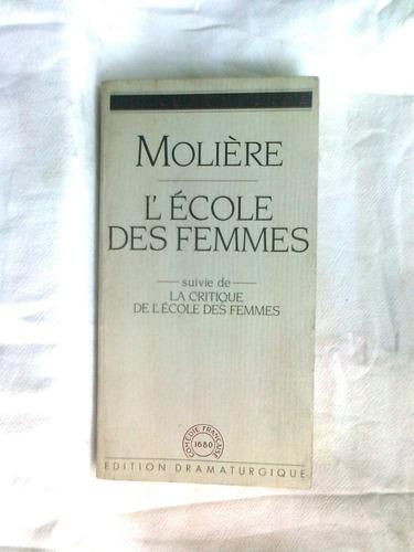 l' école des femmes suivie de la critique. moliére. francés.