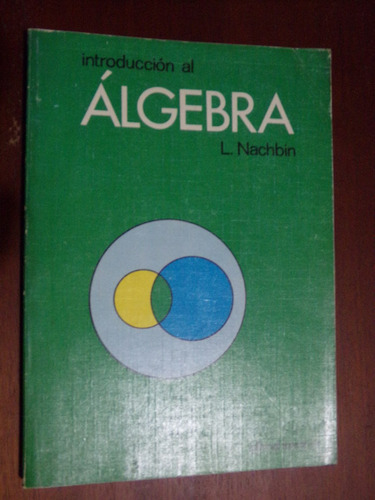 l. nachbin, introduccion al álgebra. editorial reverté 1980