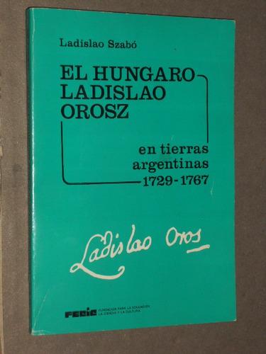 l. sazabó. el húngaro ladislao orosz en tierras argentinas