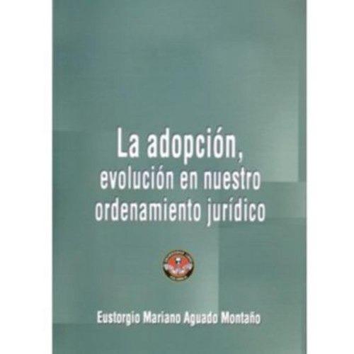 la adopción, evolución en nuestro ordenamiento jurídico - eu