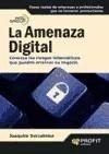 la amenaza digital : conozca los riesgos inform¿ticos que pu