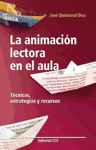 la animación lectora en el aula - 1ª edición(libro lengua)