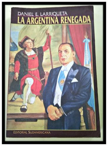 la argentina renegada.  daniel larriqueta