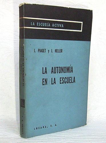 la autonomía en la escuela j. piaget y j. heller / losada