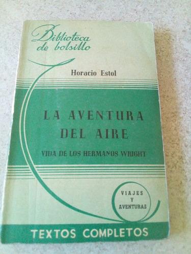 la aventura del aire, hnos. wright. horacio estol. 1946 $199