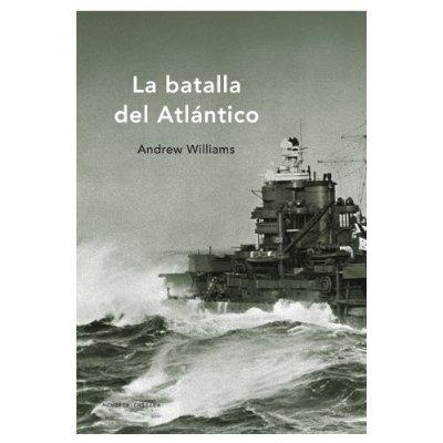 la batalla del atlántico; andrew williams
