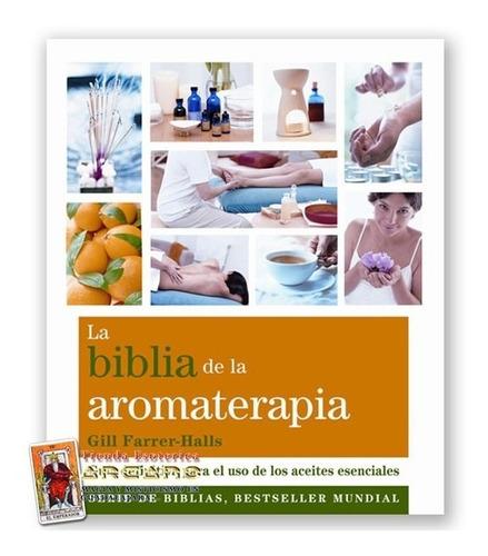 la biblia de la aromaterapia - uso de aceites esenciales