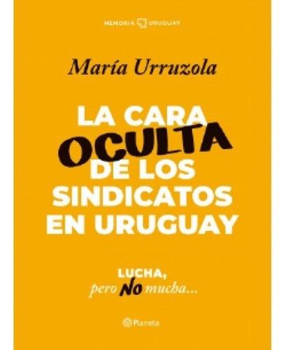 la cara oculta de los sindicatos en uruguay - maría urruzola