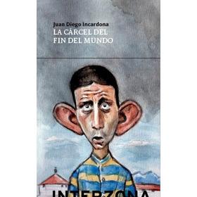 La Cárcel Del Fin Del Mundo -juan Diego Incardona - Interzon