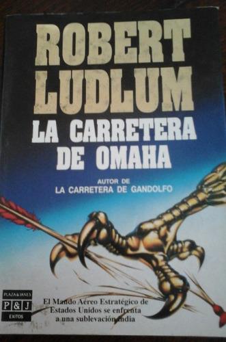 la carretera de omaha, robert ludlum primera ed, tapas duras