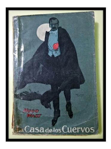 la casa de los cuervos  hugo wast. autografiado. 1923