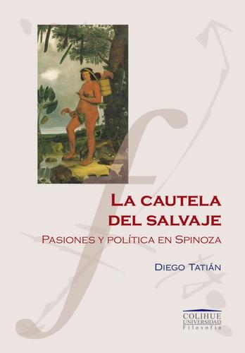 la cautela del salvaje.pasiones y politica en spinoza.tatian