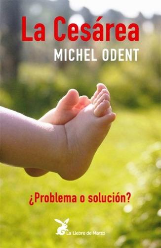 la cesárea - problema o solución?, odent, liebre de marzo