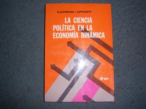 la ciencia politica en la economia dinamica - ilchman uphoff