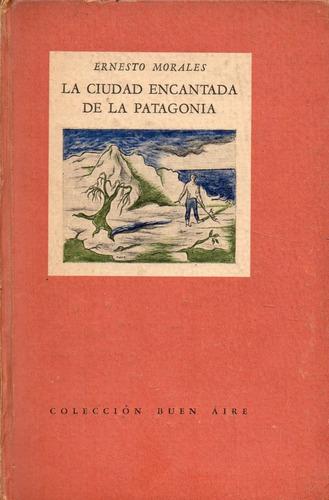 la ciudad encantada de la patagonia          ernesto morales