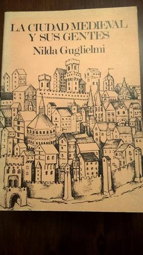 la ciudad medieval y sus gentes. nilda guglielmi.