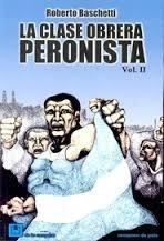 la clase obrera peronista volumen ii - baschetti, roberto