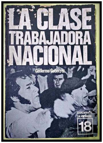 la clase trabajadora nacional guillermo gutierrez crisis 18