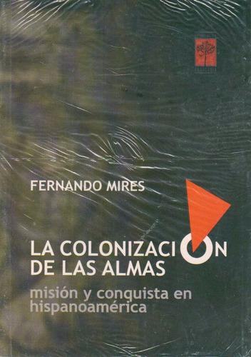 la colonizacion de las almas -  fernando mires