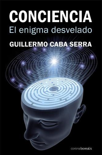 la conciencia : el enigma desvelado(libro psicolog¿a general