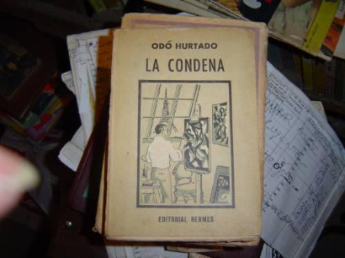 la condena.odó hurtado.editorial hermes,méxico 6-8-1963ejemp