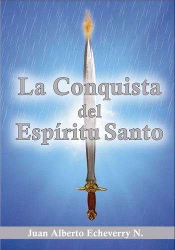 la conquista del  espíritu santo- j. a. echeverry [libro]